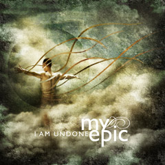 My Epic - I Am Undone